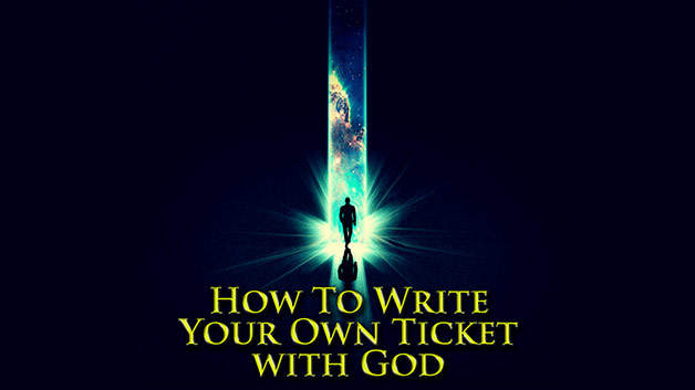 How To Write Your Own Ticket With God (9 AM) - Part 1
